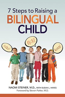 7 Steps to Raising a Bilingual Child By Steiner, Naomi/ Hayes, Susan L./ Parker, Steven (FRW)