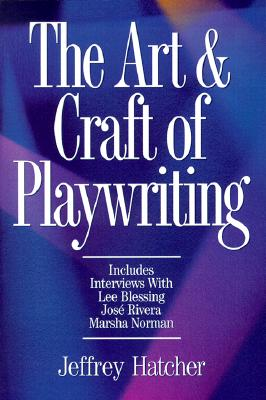 The Art & Craft of Playwriting By Hatcher, Jeffrey